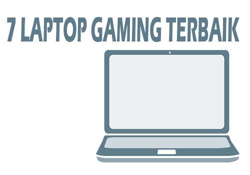 7 Laptop Gaming Terbaik